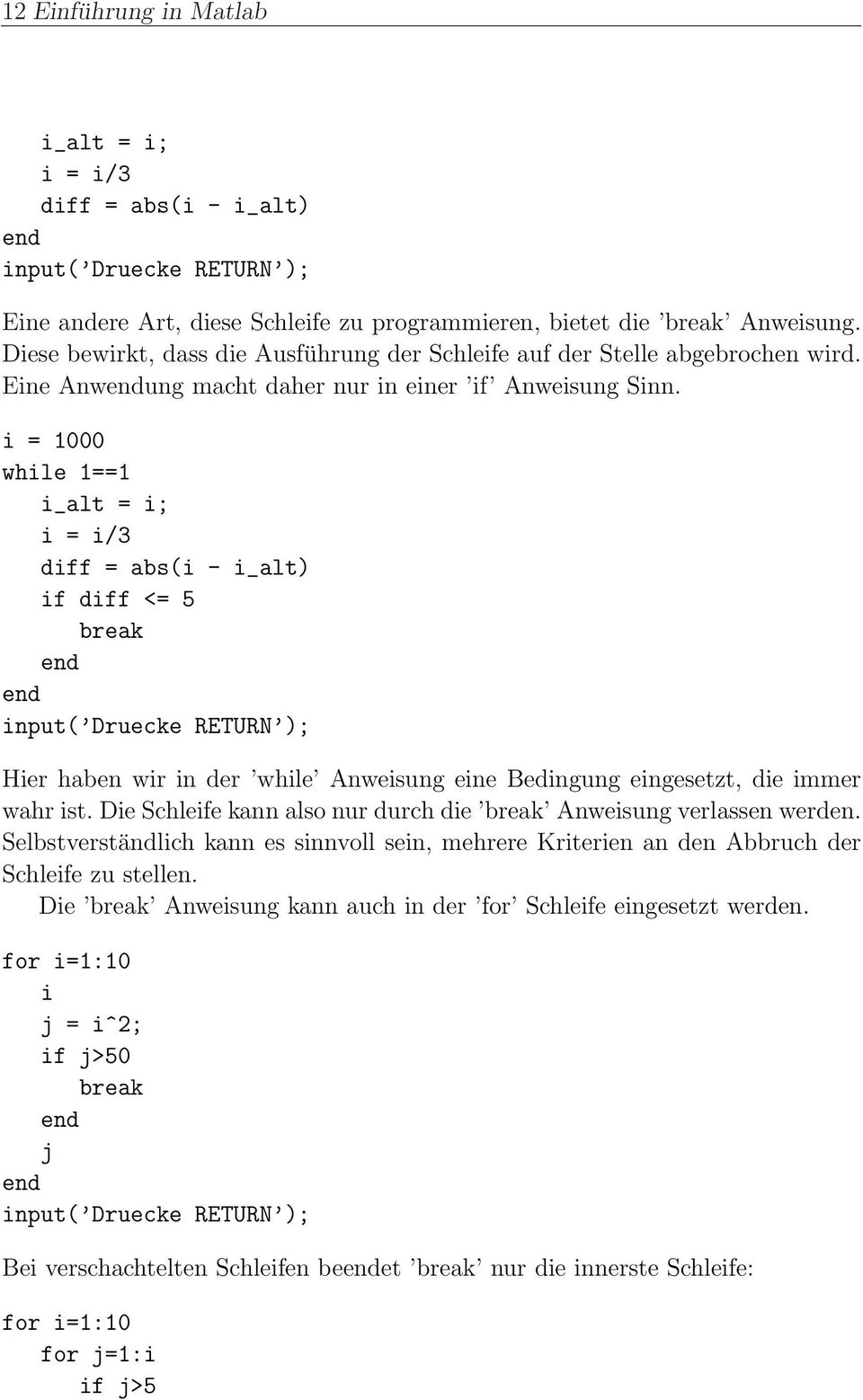 i = 1000 while 1==1 i_alt = i; i = i/3 diff = abs(i - i_alt) if diff <= 5 break ; Hier haben wir in der while Anweisung eine Bedingung eingesetzt, die immer wahr ist.