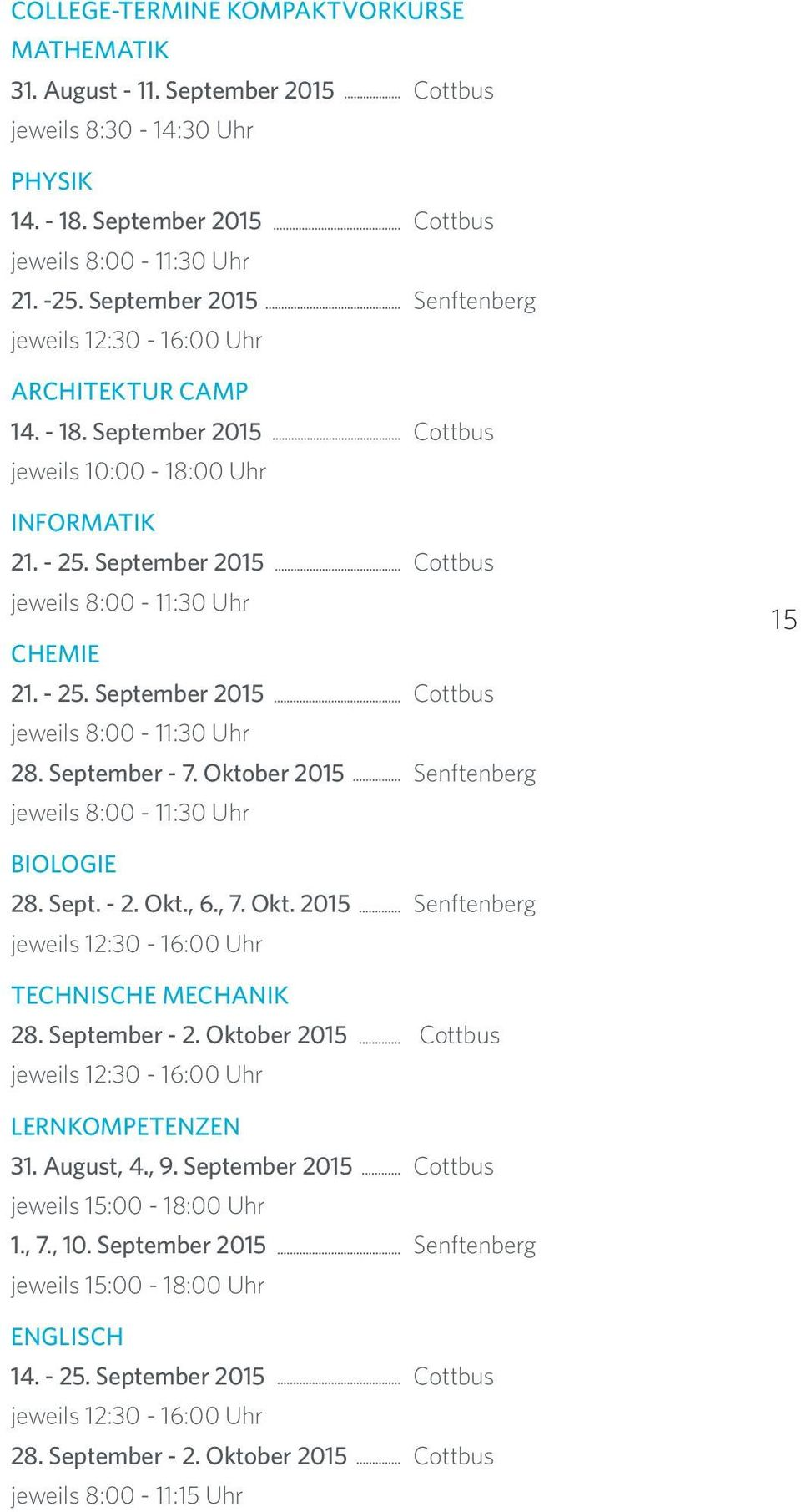 September 2015 Cottbus jeweils 8:00-11:30 Uhr CHEMIE 21. - 25. September 2015 Cottbus jeweils 8:00-11:30 Uhr 28. September - 7. Oktober 2015 Senftenberg jeweils 8:00-11:30 Uhr 15 BIOLOGIE 28. Sept. - 2. Okt., 6.