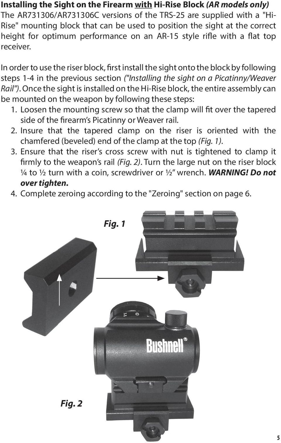 "In order to use the riser block, first install the sight onto the block by following steps 1-4 in the previous section (""Installing the sight on a Picatinny/Weaver Rail"")."