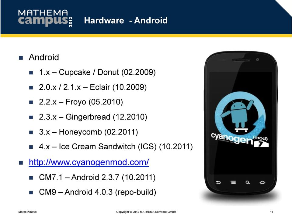 x Honeycomb (02.2011)! 4.x Ice Cream Sandwitch (ICS) (10.2011)! http://www.