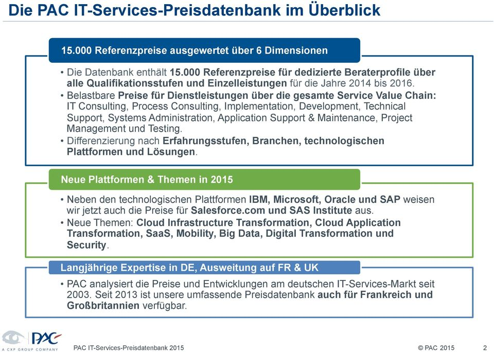 Belastbare Preise für Dienstleistungen über die gesamte Service Value Chain: IT Consulting, Process Consulting, Implementation, Development, Technical Support, Systems Administration, Application
