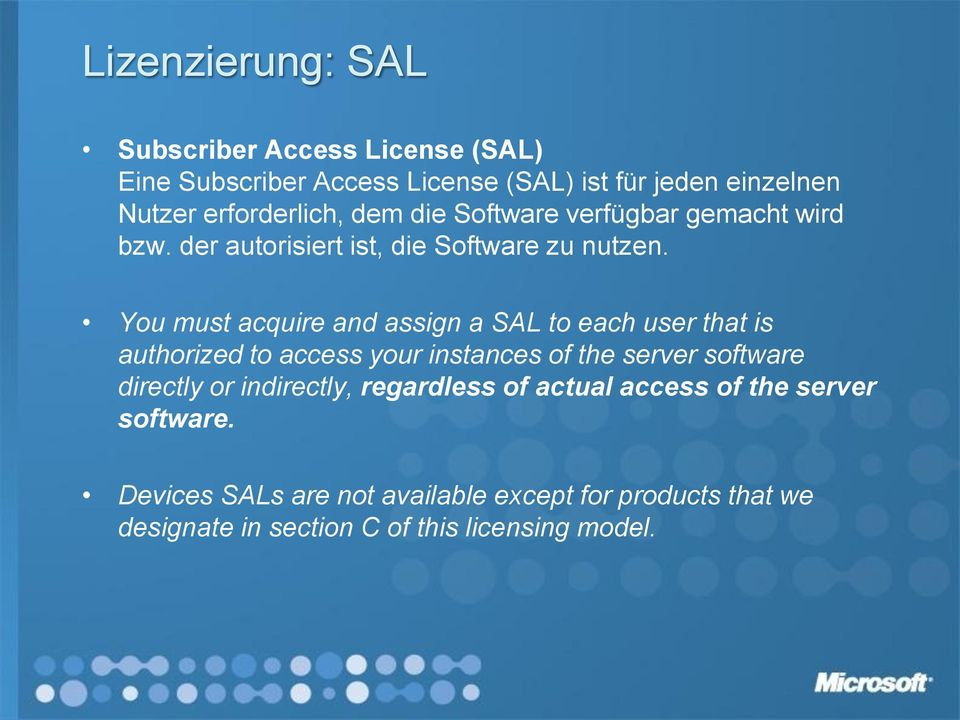 You must acquire and assign a SAL to each user that is authorized to access your instances of the server software directly or