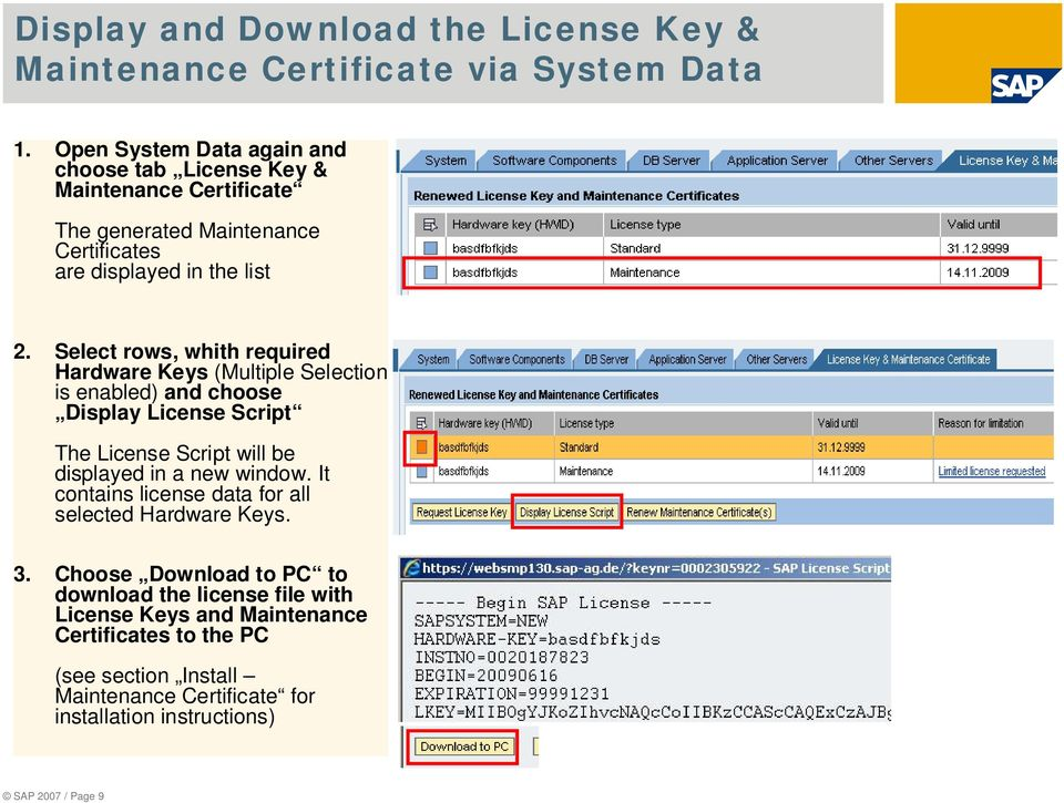 Select rows, whith required Hardware Keys (Multiple Selection is enabled) and choose Display License Script The License Script will be displayed in a new window.