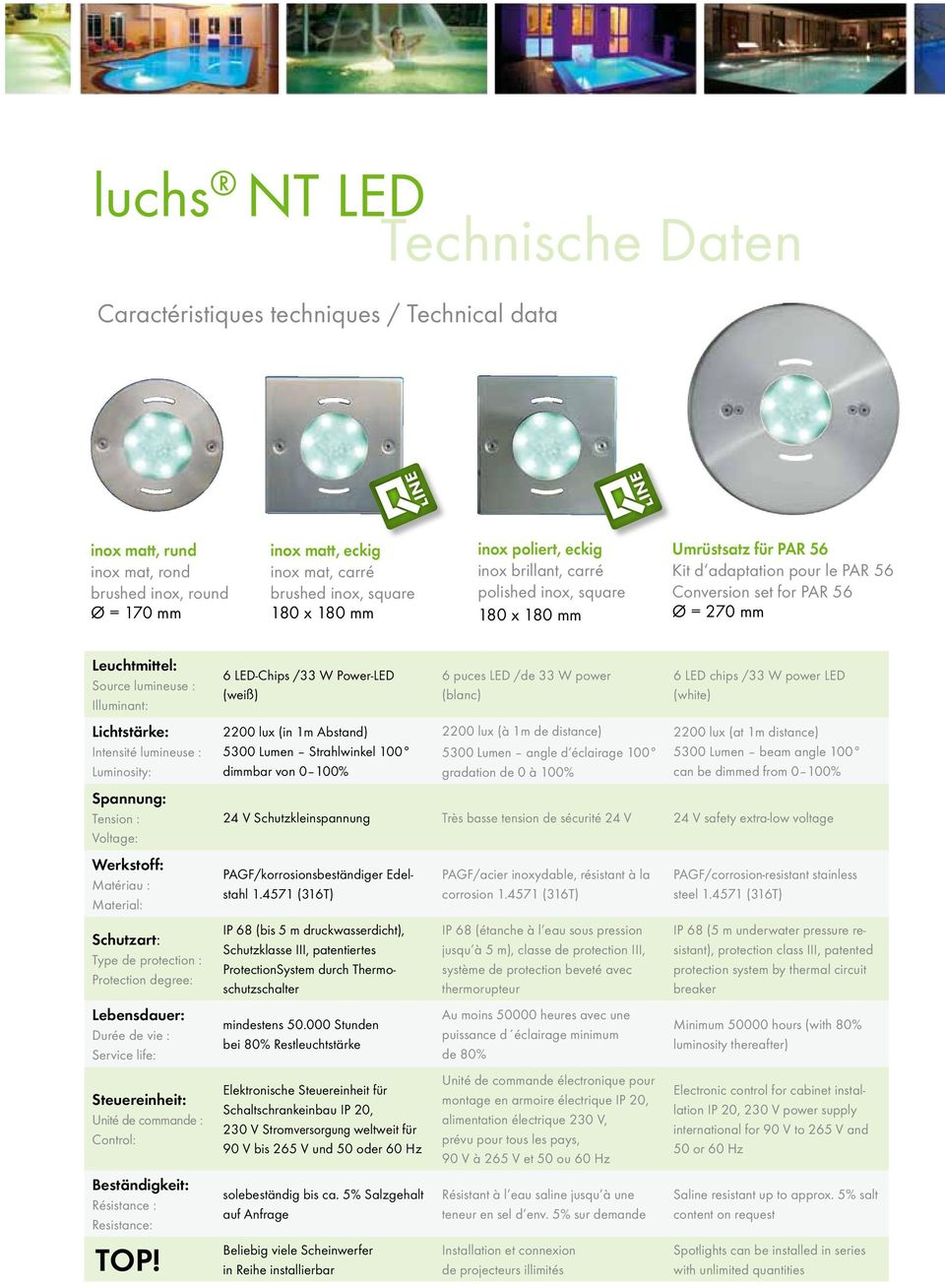 lumineuse : Illuminant: Lichtstärke: Intensité lumineuse : Luminosity: 6 LED-Chips /33 W Power-LED (weiß) 6 puces LED /de 33 W power (blanc) 6 LED chips /33 W power LED (white) 2200 lux (in 1m
