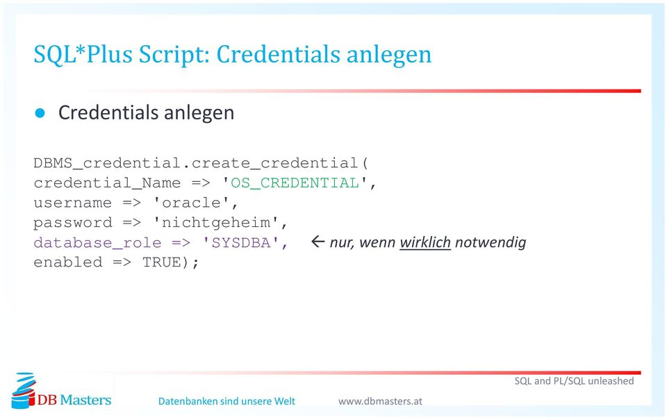 create_credential( credential_name => 'OS_CREDENTIAL',
