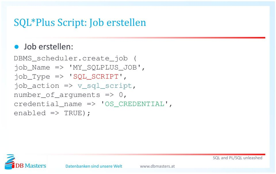 create_job ( job_name => 'MY_SQLPLUS_JOB', job_type =>