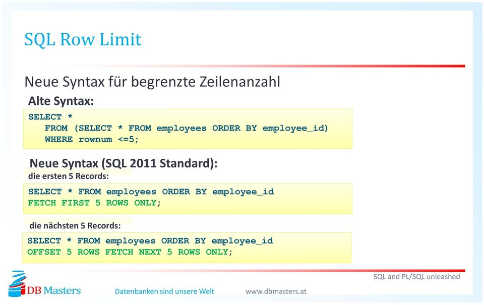 ersten 5 Records: SELECT * FROM employees ORDER BY employee_id FETCH FIRST 5 ROWS ONLY; die