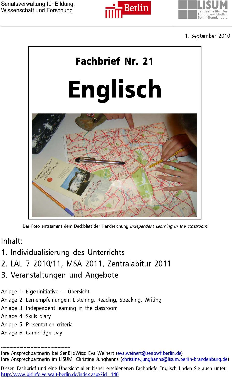 Veranstaltungen und Angebote Anlage 1: Eigeninitiative Übersicht Anlage 2: Lernempfehlungen: Listening, Reading, Speaking, Writing Anlage 3: Independent learning in the classroom Anlage 4: Skills