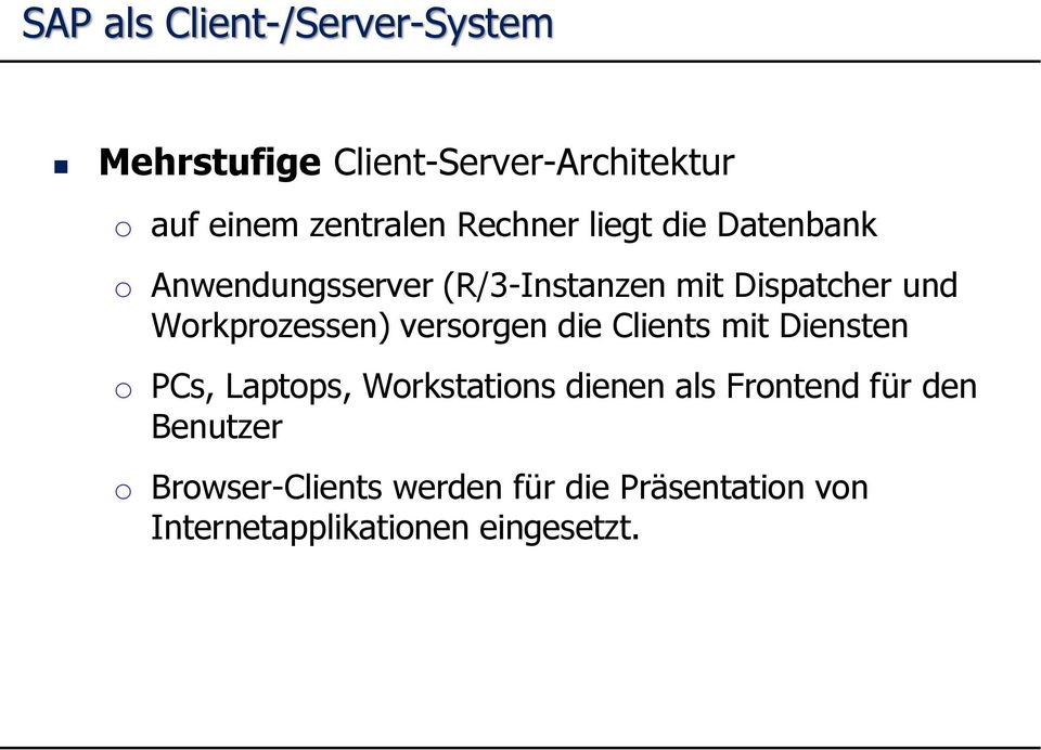Workprozessen) versorgen die Clients mit Diensten o PCs, Laptops, Workstations dienen als