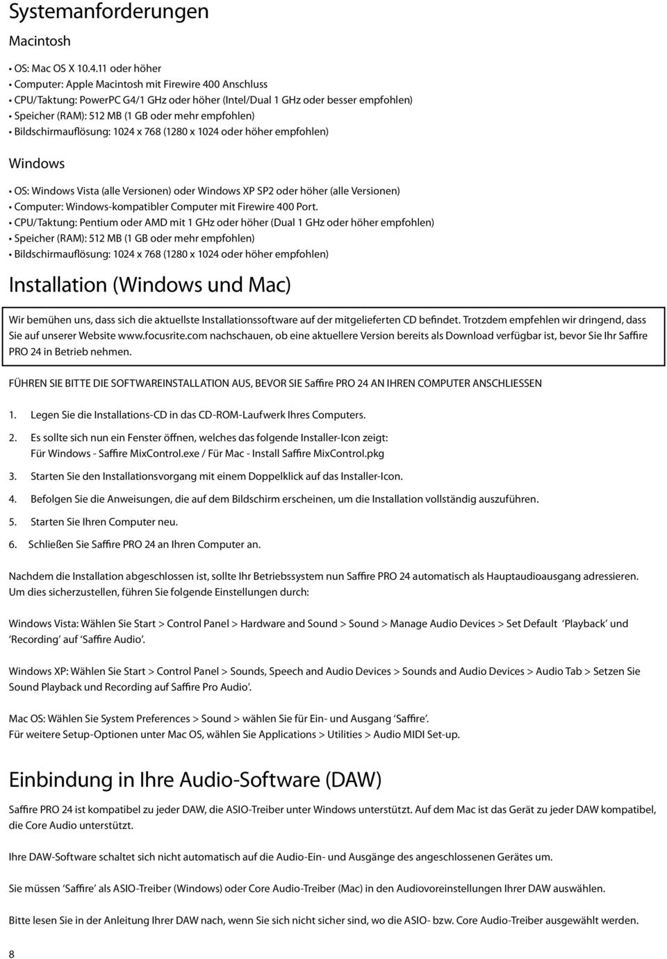 Bildschirmauflösung: 1024 x 768 (1280 x 1024 oder höher empfohlen) Windows OS: Windows Vista (alle Versionen) oder Windows XP SP2 oder höher (alle Versionen) Computer: Windows-kompatibler Computer