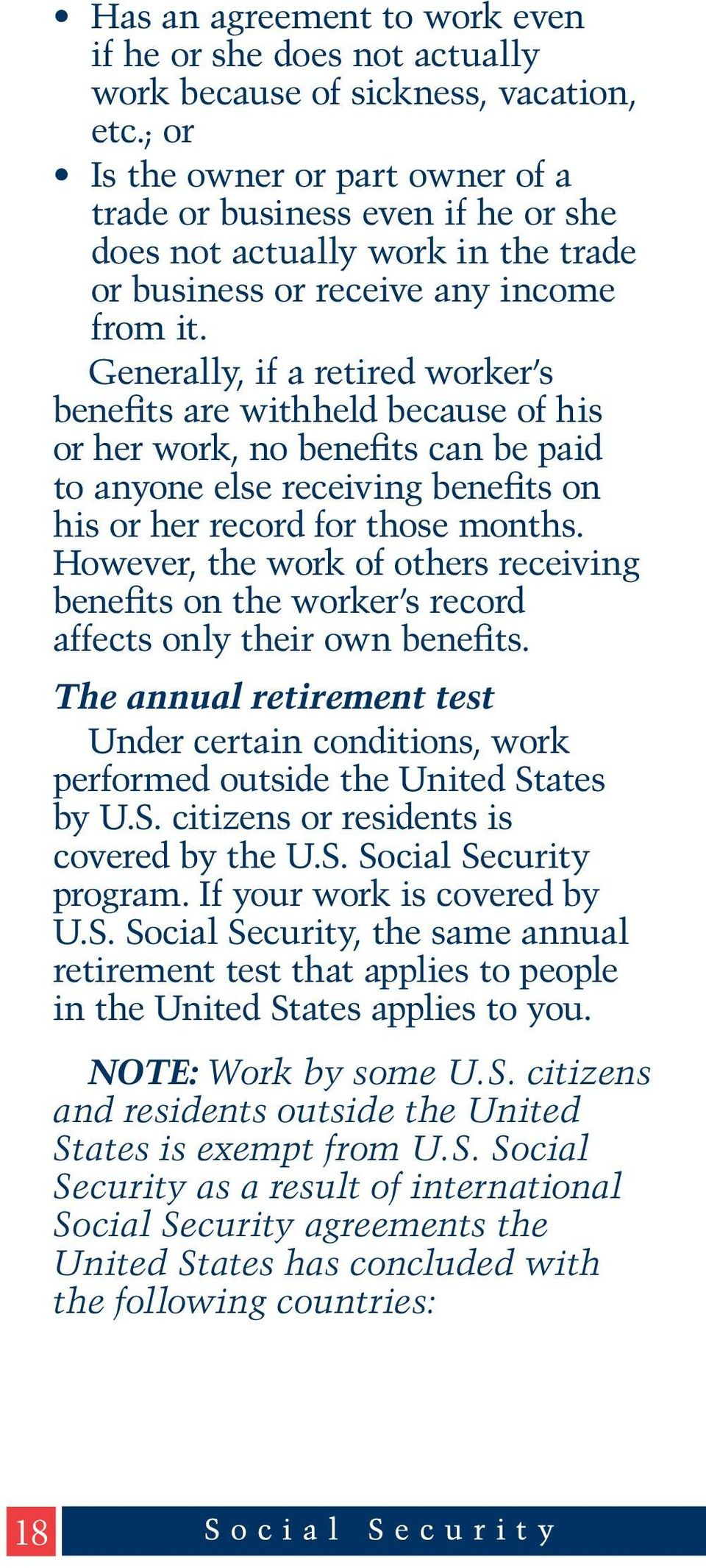 Generally, if a retired worker s benefits are withheld because of his or her work, no benefits can be paid to anyone else receiving benefits on his or her record for those months.