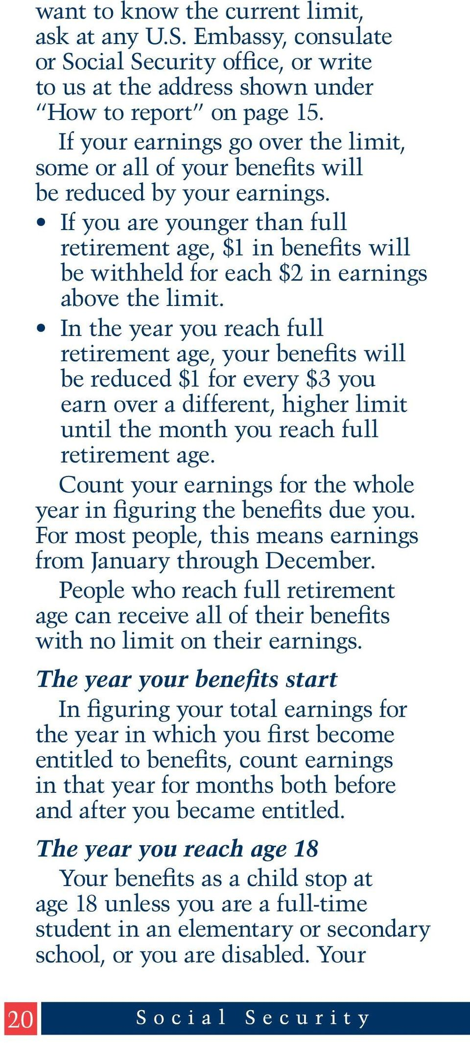 If you are younger than full retirement age, $1 in benefits will be withheld for each $2 in earnings above the limit.