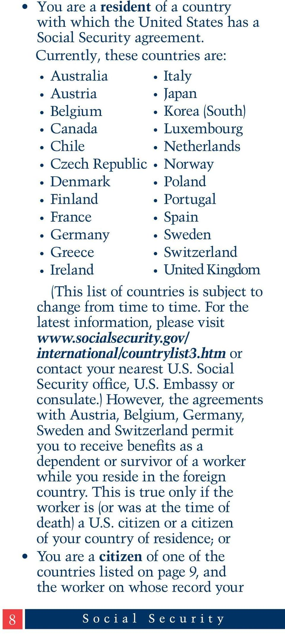 Portugal Spain Sweden Switzerland United Kingdom (This list of countries is subject to change from time to time. For the latest information, please visit www.socialsecurity.