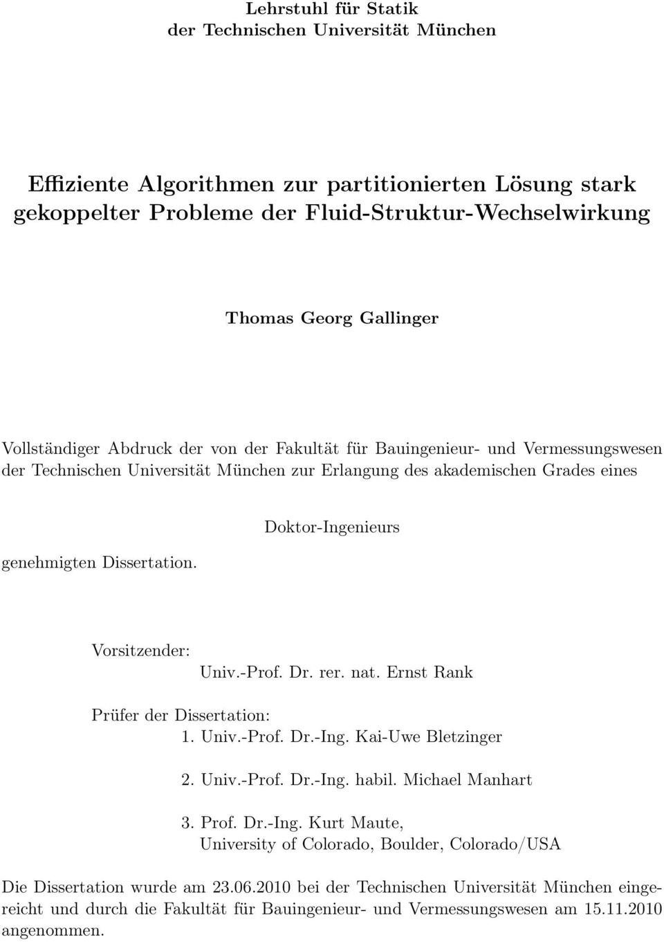 Doktor-Ingenieurs Vorsitzender: Univ.-Prof. Dr. rer. nat. Ernst Rank Prüfer der Dissertation: 1. Univ.-Prof. Dr.-Ing. Kai-Uwe Bletzinger 2. Univ.-Prof. Dr.-Ing. habil. Michael Manhart 3. Prof. Dr.-Ing. Kurt Maute, University of Colorado, Boulder, Colorado/USA Die Dissertation wurde am 23.