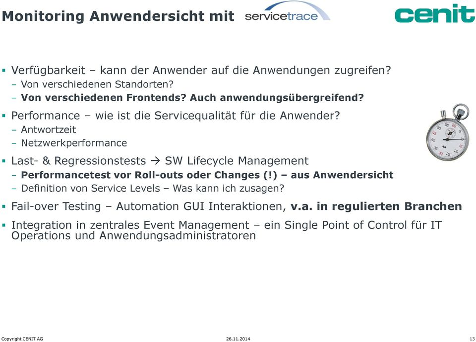 Antwortzeit Netzwerkperformance Last- & Regressionstests SW Lifecycle Management Performancetest vor Roll-outs oder Changes (!