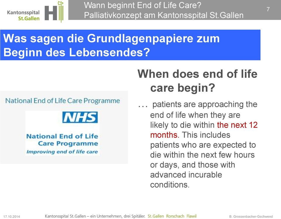 patients are approaching the end of life when they are likely to die within the