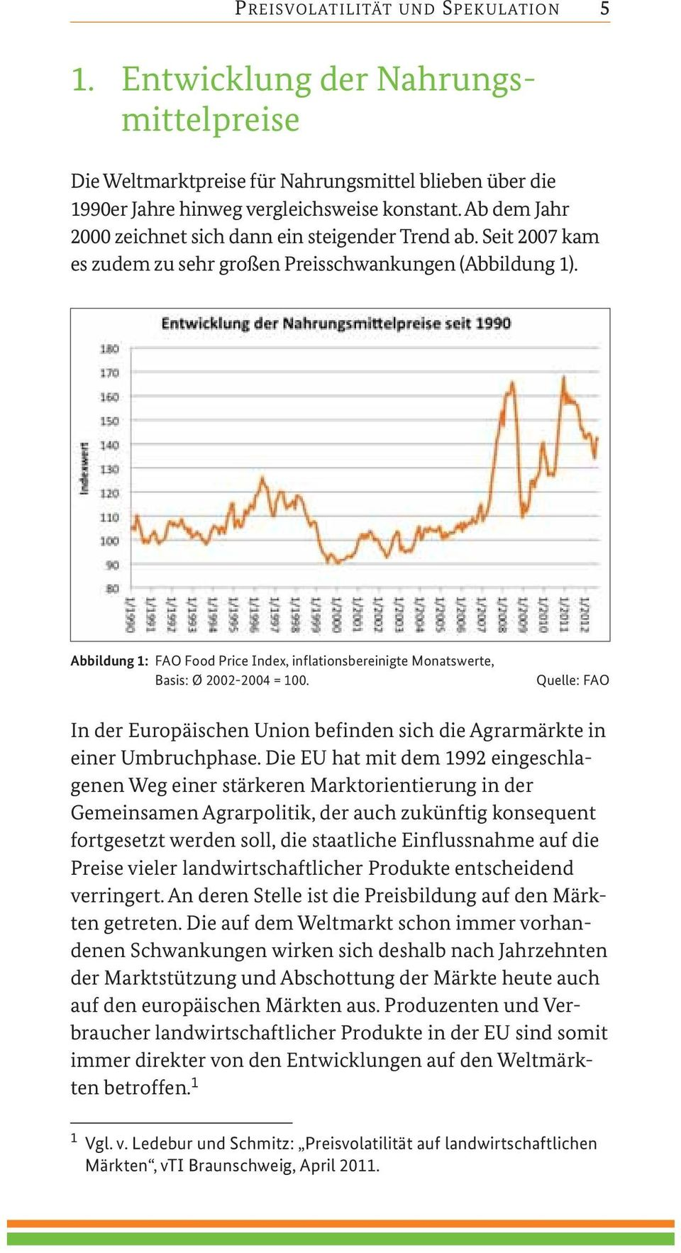 Abbildung 1: FAO Food Price Index, inflationsbereinigte Monatswerte, Basis: Ø 2002-2004 = 100. Quelle: FAO In der Europäischen Union befinden sich die Agrarmärkte in einer Umbruchphase.