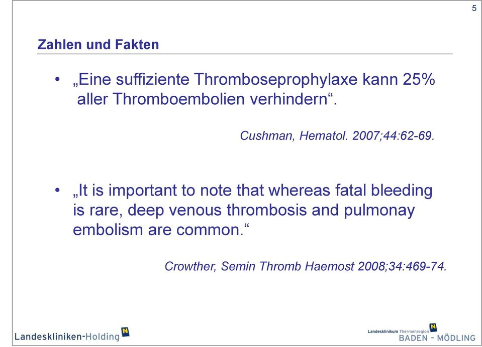 It is important to note that whereas fatal bleeding is rare, deep venous