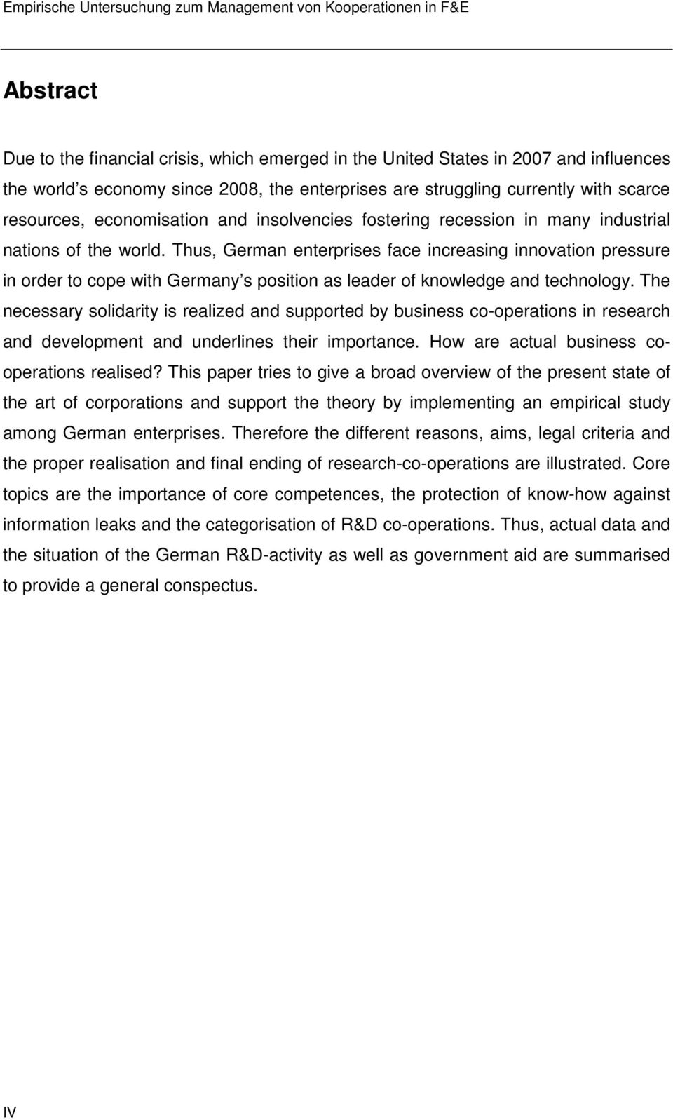 Thus, German enterprises face increasing innovation pressure in order to cope with Germany s position as leader of knowledge and technology.