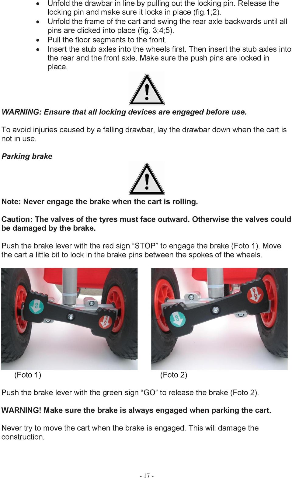 Then insert the stub axles into the rear and the front axle. Make sure the push pins are locked in place. WARNING: Ensure that all locking devices are engaged before use.
