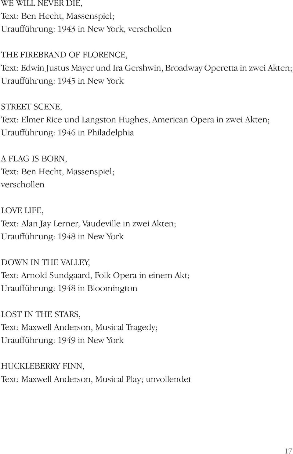 Massenspiel; verschollen LOVE LIFE, Text: Alan Jay Lerner, Vaudeville in zwei Akten; Uraufführung: 1948 in New York DOWN IN THE VALLEY, Text: Arnold Sundgaard, Folk Opera in einem Akt;