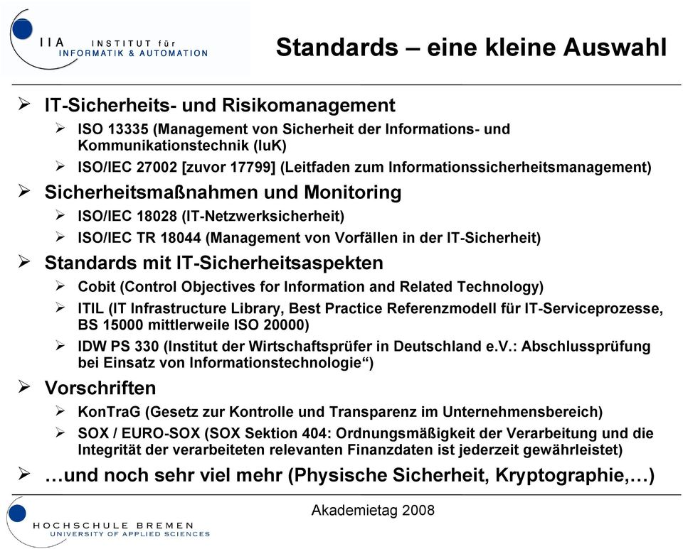 IT-Sicherheitsaspekten Cobit (Control Objectives for Information and Related Technology) ITIL (IT Infrastructure Library, Best Practice Referenzmodell für IT-Serviceprozesse, BS 15000 mittlerweile