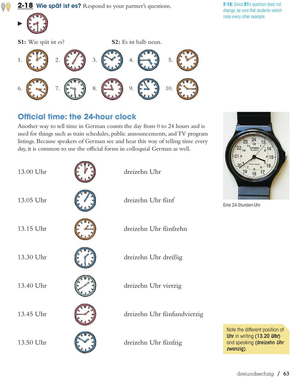 Official time: the 24-hour clock Another way to tell time in German counts the day from 0 to 24 hours and is used for things such as train schedules, public announcements, and TV program listings.