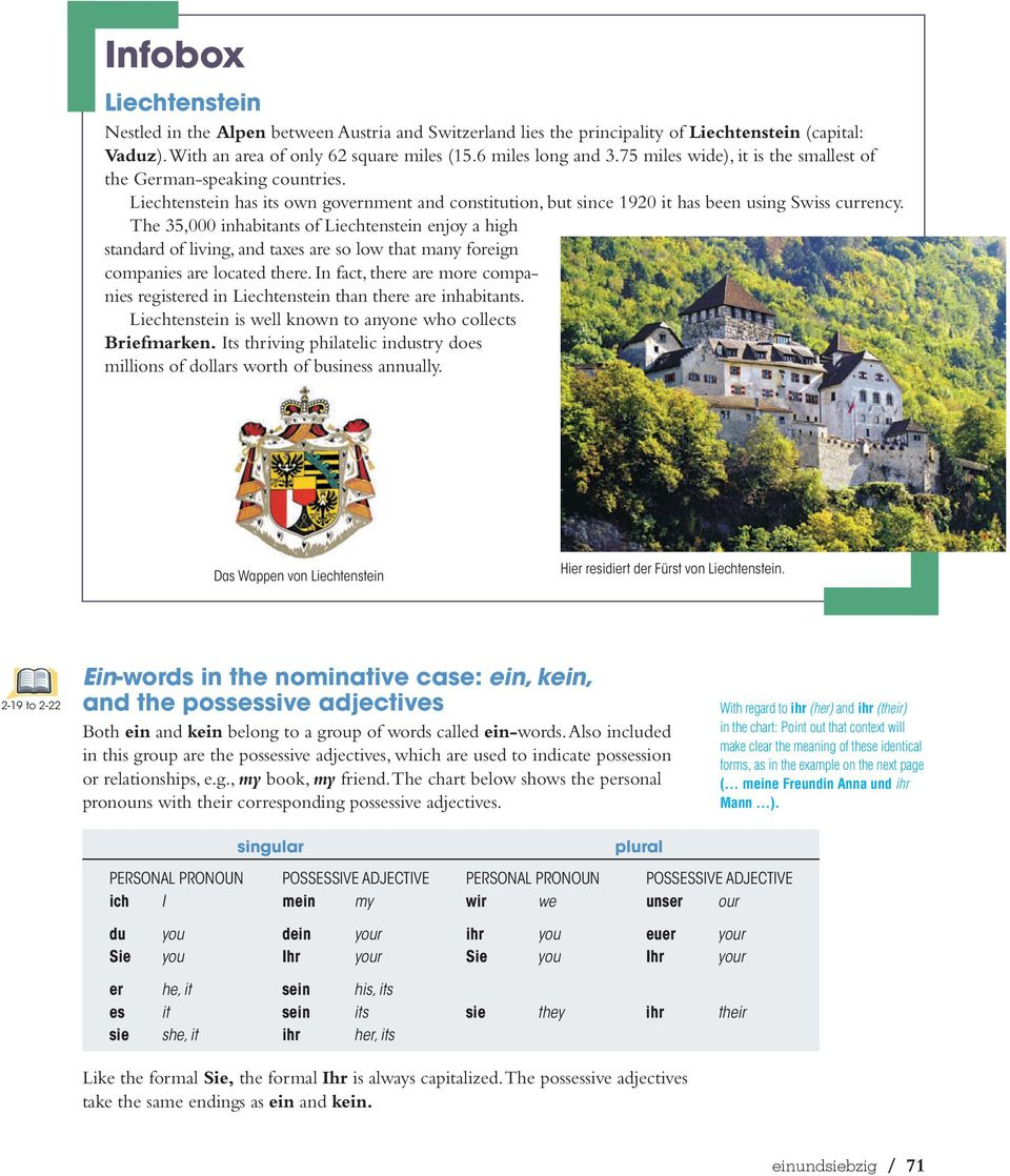 The 35,000 inhabitants of Liechtenstein enjoy a high standard of living, and taxes are so low that many foreign companies are located there.