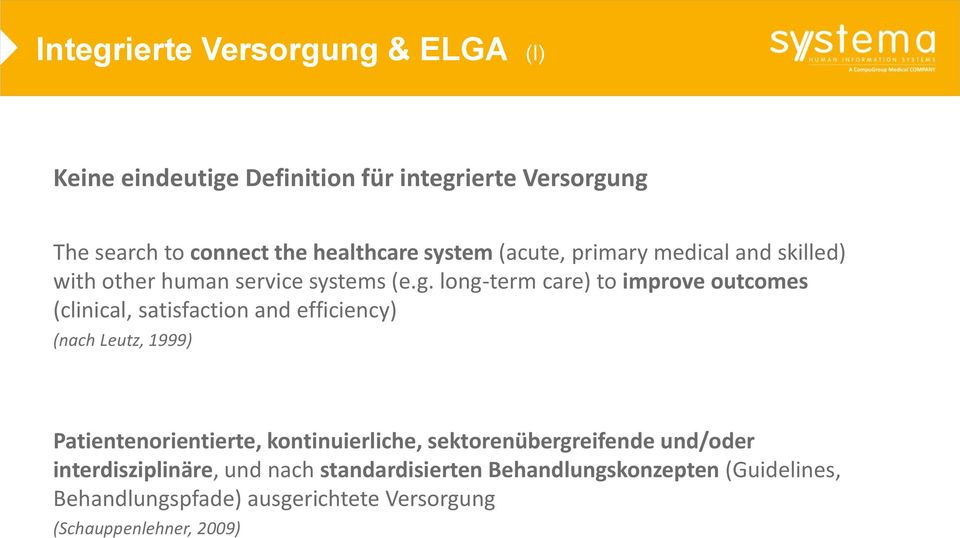 long-term care) to improve outcomes (clinical, satisfaction and efficiency) (nach Leutz, 1999) Patientenorientierte,