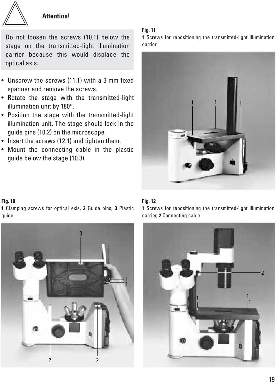 The stage should lock in the guide pins (0.2) on the microscope. Insert the screws (2.) and tighten them. Mount the connecting cable in the plastic guide below the stage (0.3). Fig.