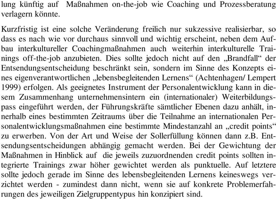 weiterhin interkulturelle Trainings off-the-job anzubieten.