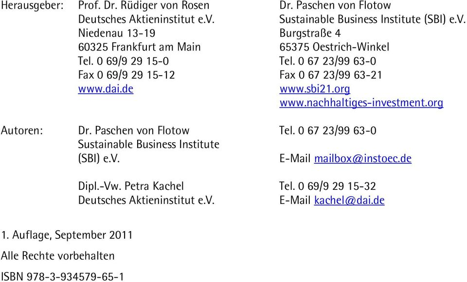 Paschen von Flotow Tel. 0 67 23/99 63-0 Sustainable Business Institute (SBI) e.v. E-Mail mailbox@instoec.de Dipl.-Vw. Petra Kachel Tel.