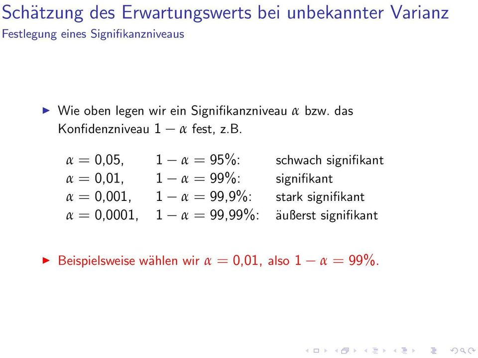 95%: schwach signifikant α = 0,01, 1 α = 99%: signifikant α = 0,001, 1 α = 99,9%: stark
