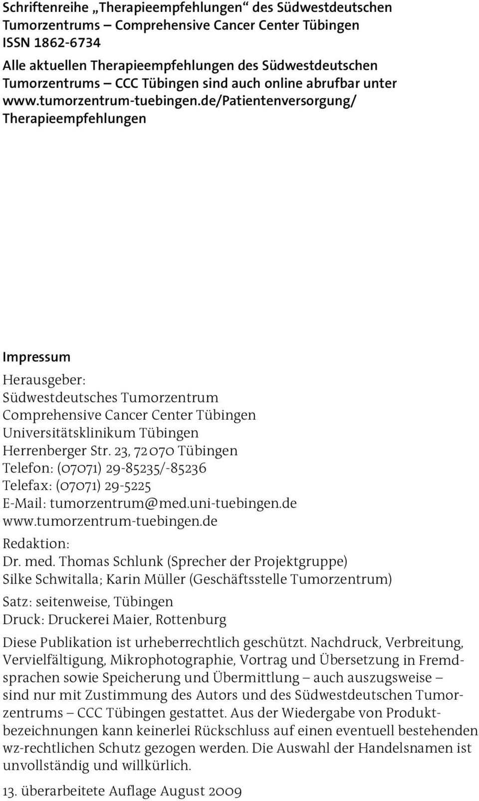 de/patientenversorgung/ Therapieempfehlungen Impressum Herausgeber: Südwestdeutsches Tumorzentrum Comprehensive Cancer Center Tübingen Universitätsklinikum Tübingen Herrenberger Str.