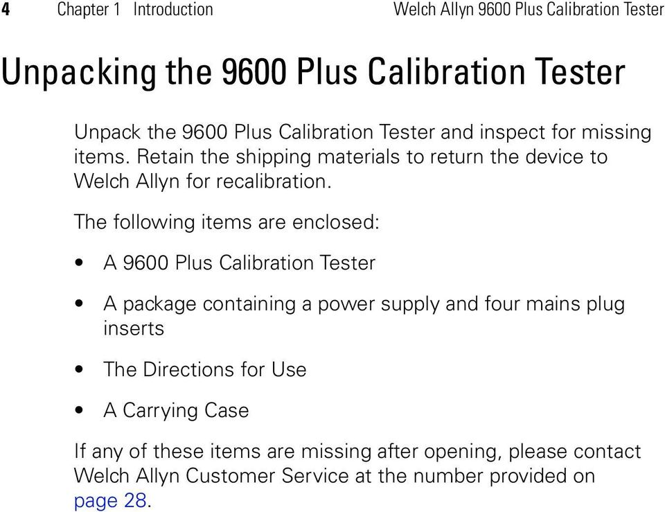 The following items are enclosed: A 9600 Plus Calibration Tester A package containing a power supply and four mains plug inserts The