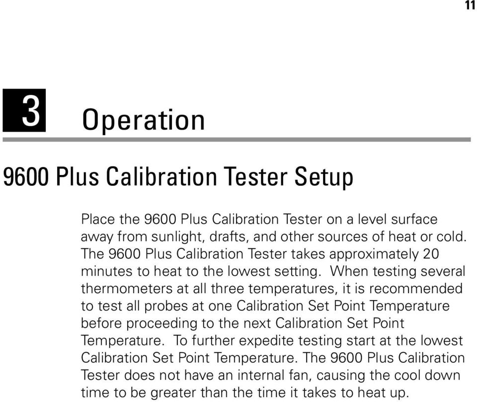 When testing several thermometers at all three temperatures, it is recommended to test all probes at one Calibration Set Point Temperature before proceeding to the next