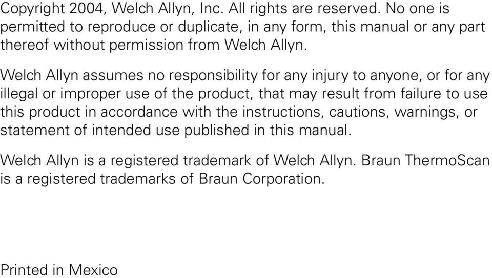 Welch Allyn assumes no responsibility for any injury to anyone, or for any illegal or improper use of the product, that may result from failure to use