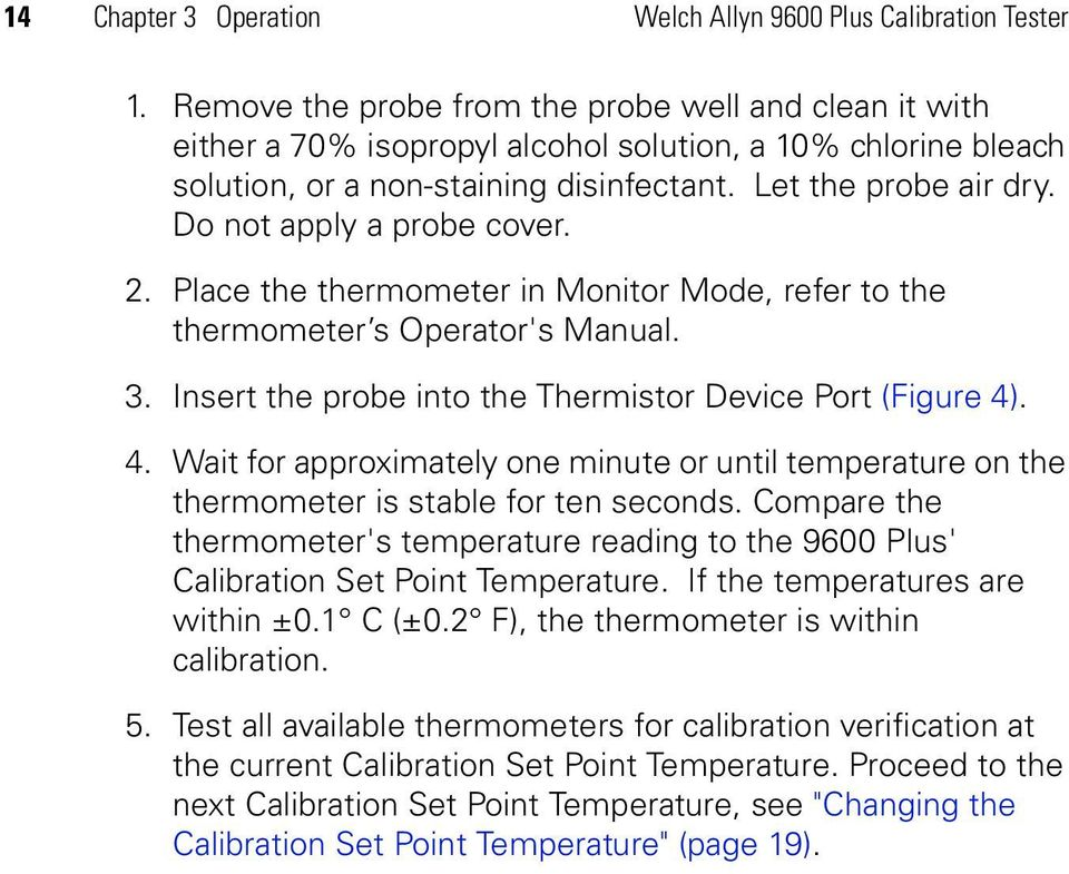 Do not apply a probe cover. 2. Place the thermometer in Monitor Mode, refer to the thermometer s Operator's Manual. 3. Insert the probe into the Thermistor Device Port (Figure 4)