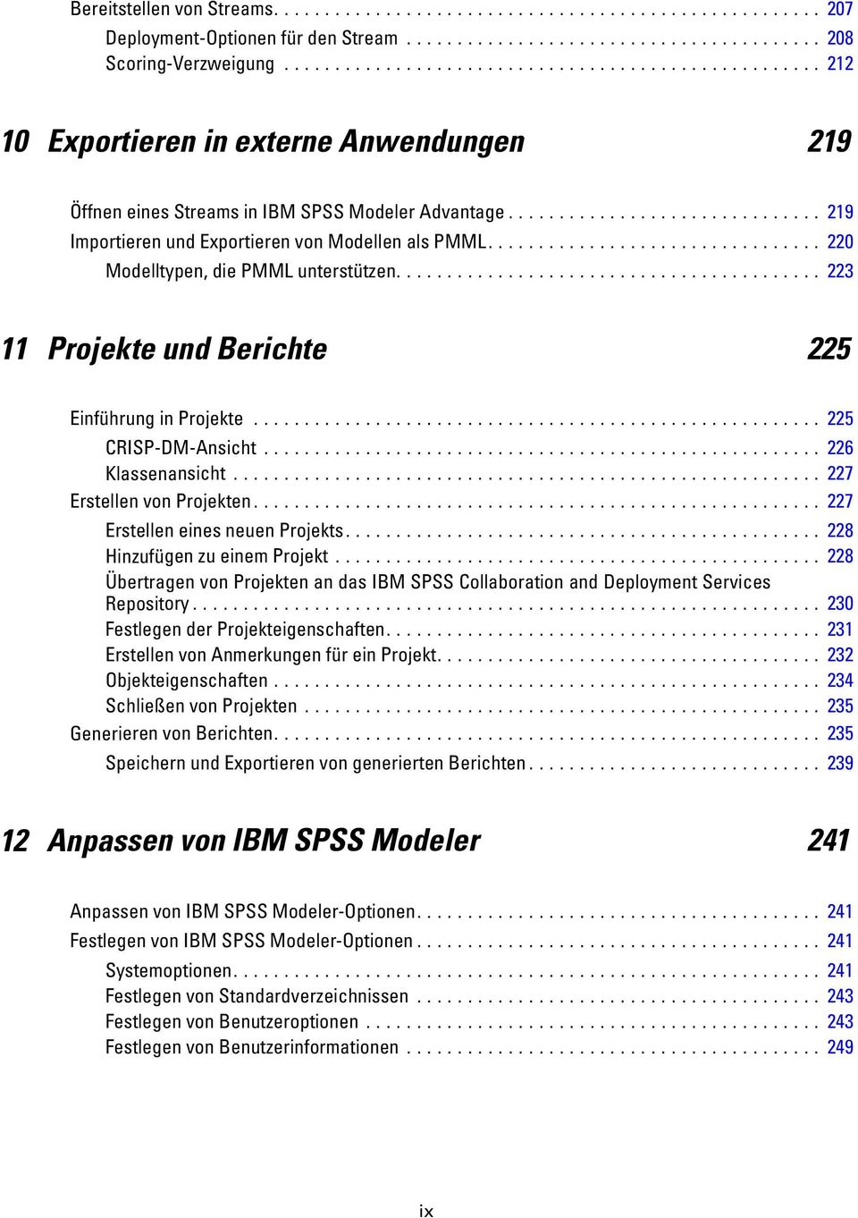 .. 227 rstellenvonprojekten... 227 rstelleneinesneuenprojekts... 228 HinzufügenzueinemProjekt... 228 Übertragen von Projekten an das IBM SPSS Collaboration and Deployment Services Repository.