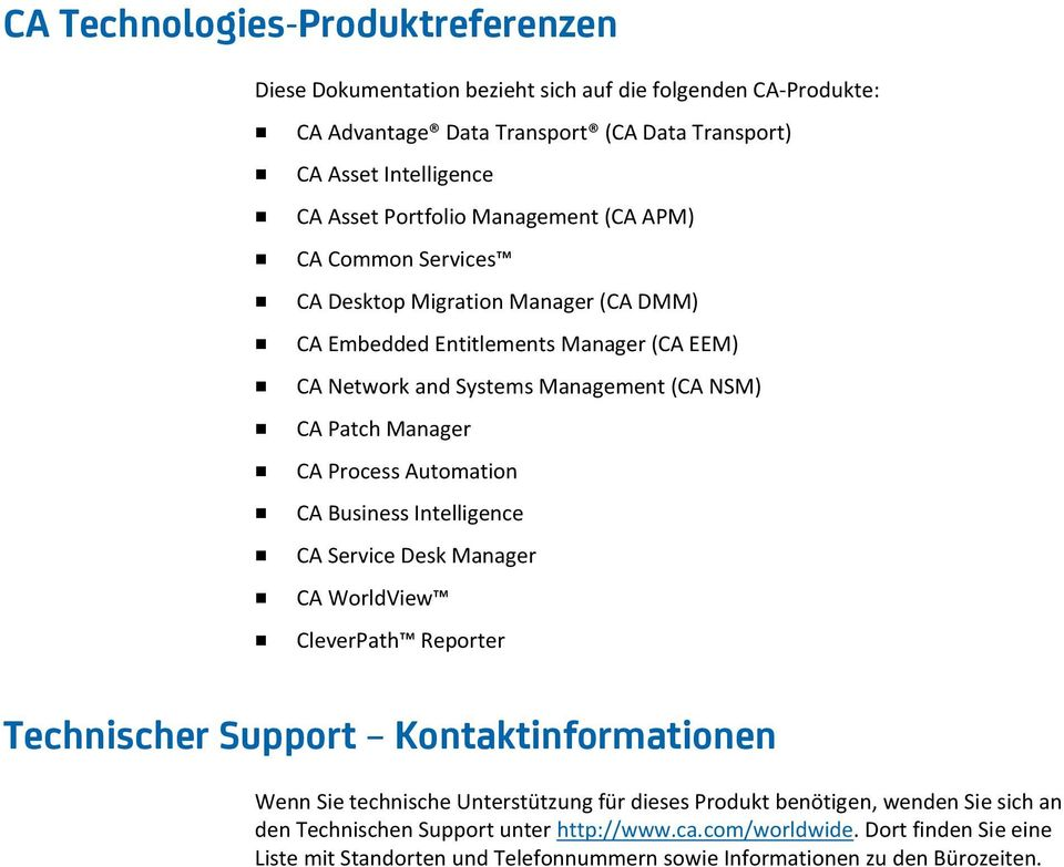 Process Automation CA Business Intelligence CA Service Desk Manager CA WorldView CleverPath Reporter Technischer Support Kontaktinformationen Wenn Sie technische Unterstützung für dieses