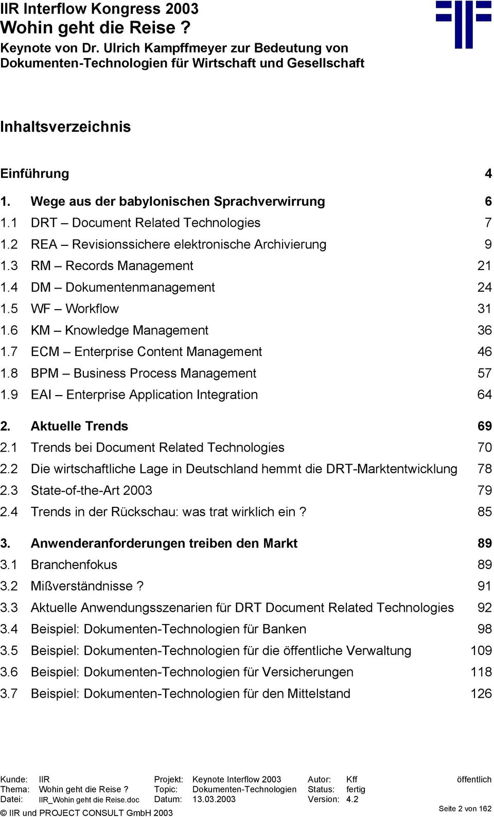 9 EAI Enterprise Application Integration 64 2. Aktuelle Trends 69 2.1 Trends bei Document Related Technologies 70 2.2 Die wirtschaftliche Lage in Deutschland hemmt die DRT-Marktentwicklung 78 2.