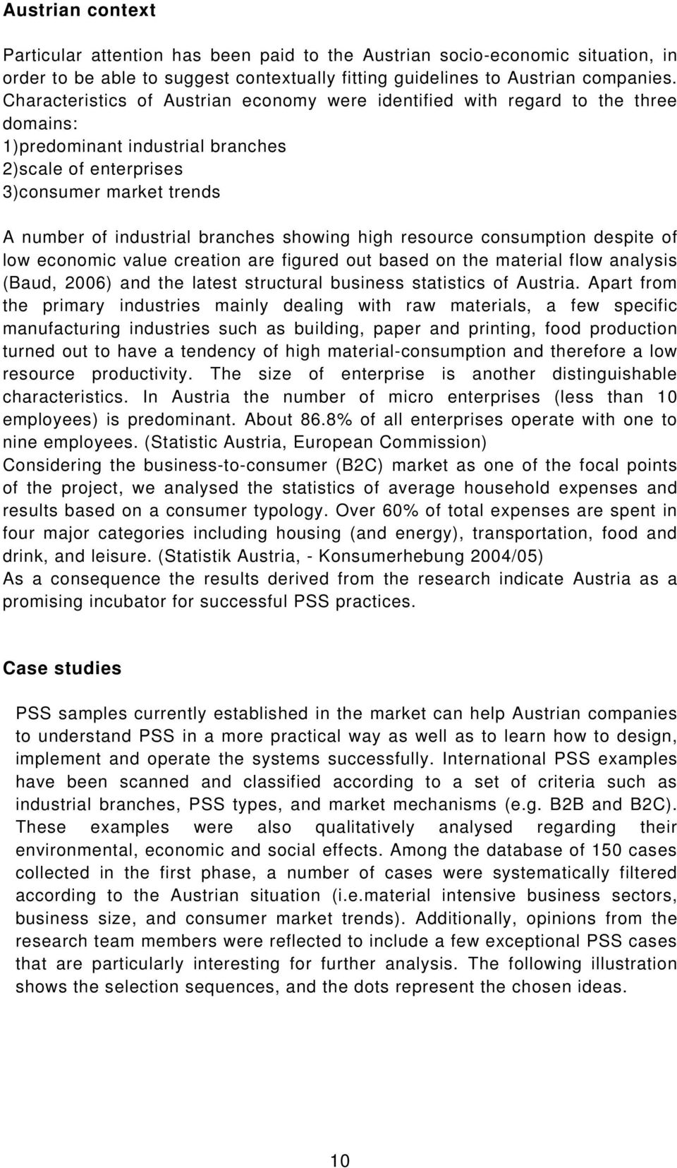 showing high resource consumption despite of low economic value creation are figured out based on the material flow analysis (Baud, 2006) and the latest structural business statistics of Austria.