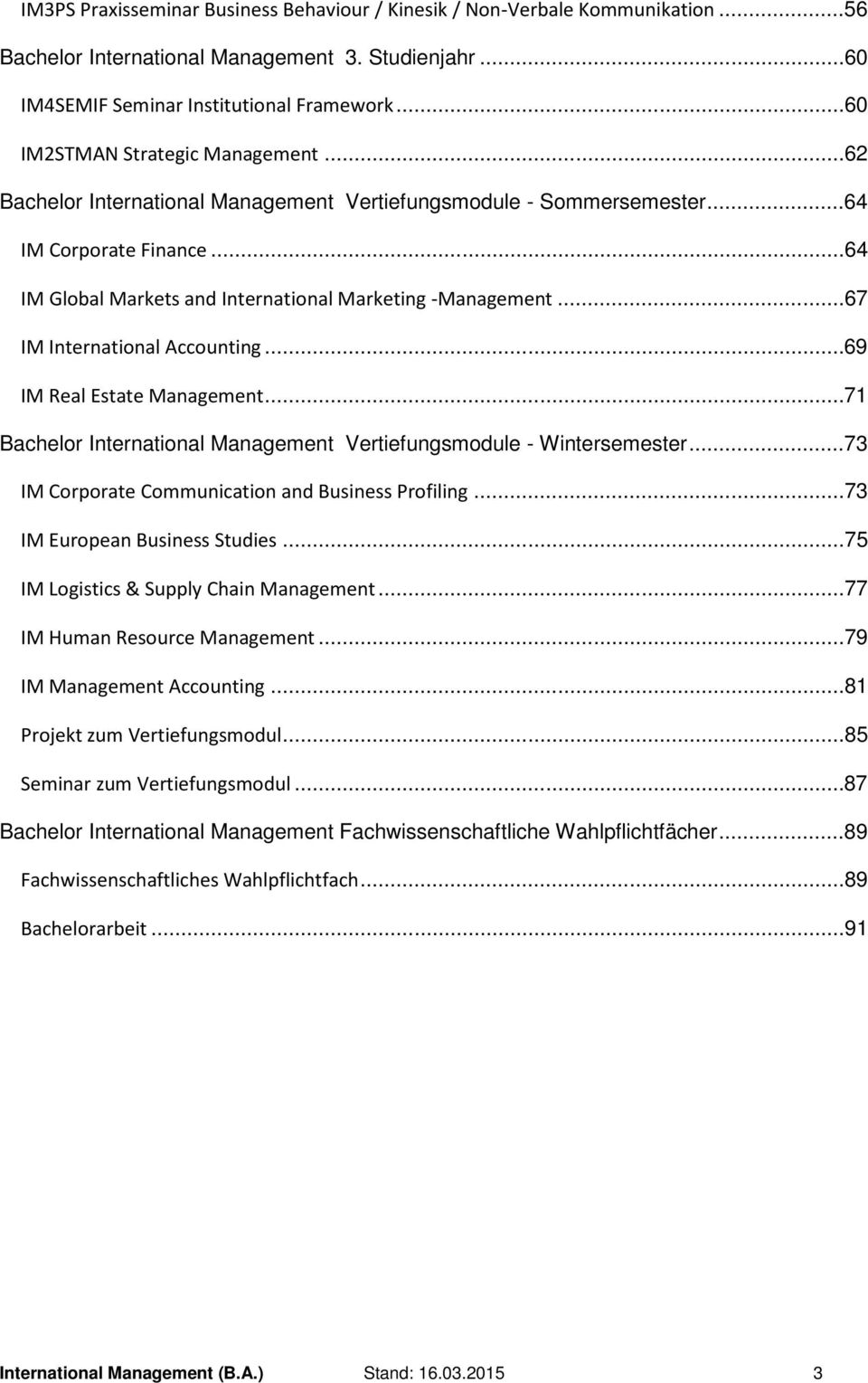 ..67 IM International Accounting...69 IM Real Estate Management...71 Bachelor International Management Vertiefungsmodule - Wintersemester...73 IM Corporate Communication and Business Profiling.