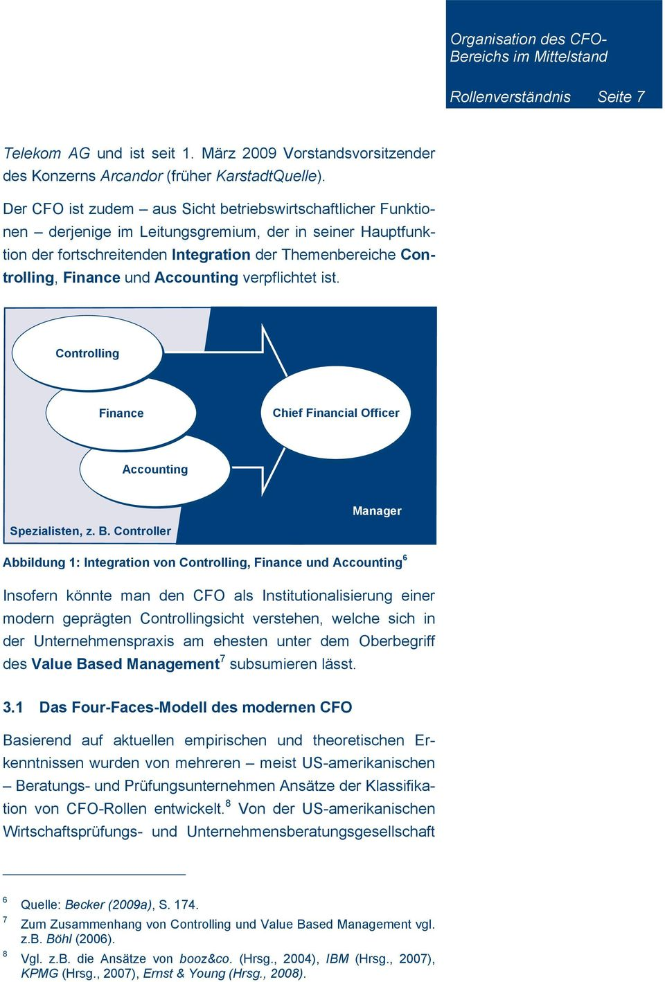 Accounting verpflichtet ist. Controlling Finance Chief Financial Officer Accounting Spezialisten, z. B.