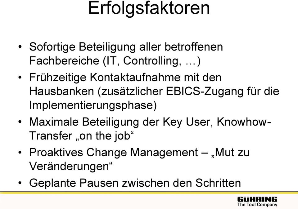 Implementierungsphase) Maximale Beteiligung der Key User, Knowhow- Transfer on the job