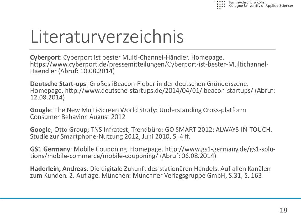 04) Google: The New Multi-Screen World Study: Understanding Cross-platform Consumer Behavior, August 0 Google; Otto Group; TNS Infratest; Trendbüro: GO SMART 0: ALWAYS-IN-TOUCH.