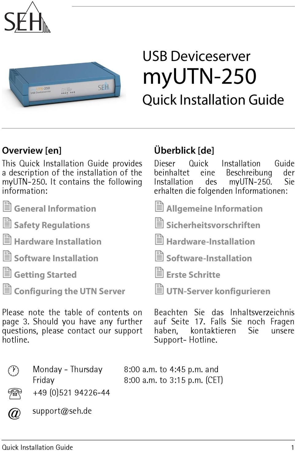 on page 3. Should you have any further questions, please contact our support hotline. Überblick [de] Dieser Quick Installation Guide beinhaltet eine Beschreibung der Installation des myutn-250.