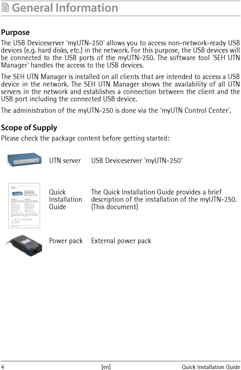 The SEH UTN Manager is installed on all clients that are intended to access a USB device in the network.