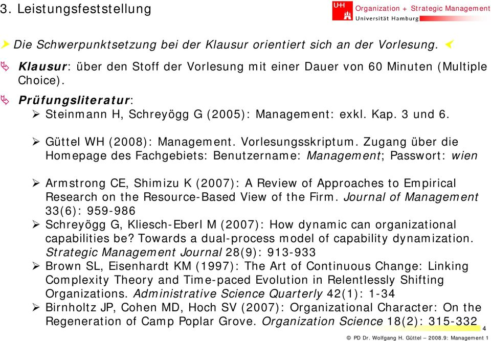 Zugang über die Homepage des Fachgebiets: Benutzername: Management; Passwort: wien Armstrong CE, Shimizu K (2007): A Review of Approaches to Empirical Research on the Resource-Based View of the Firm.
