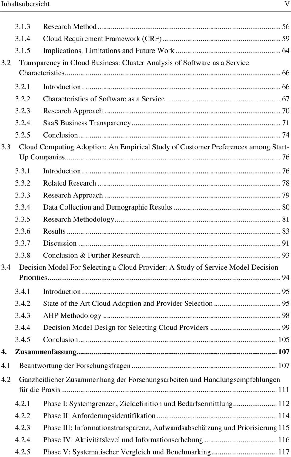 .. 70 3.2.4 SaaS Business Transparency... 71 3.2.5 Conclusion... 74 3.3 Cloud Computing Adoption: An Empirical Study of Customer Preferences among Start- Up Companies... 76 3.3.1 Introduction... 76 3.3.2 Related Research.